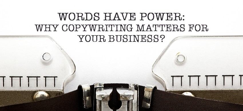 Words Have Power: Why Copywriting Matters for Your Business?